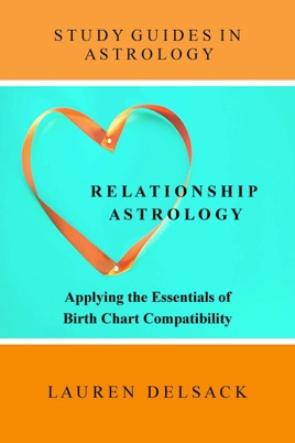 Study Guides in Astrology: Relationship Astrology - Applying the  Essentials of Birth Chart Compatibility