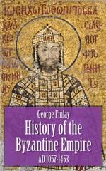 History of the Byzantine Empire - AD 1057-1453