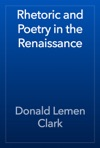 Rhetoric And Poetry In The Renaissance