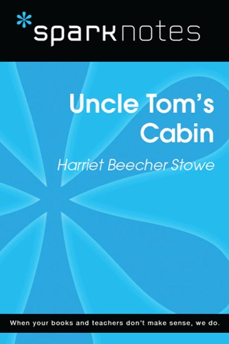 Uncle Tom's Cabin (SparkNotes Literature Guide) - SparkNotes - SparkNotes