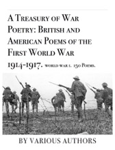 A Treasury Of War Poetry: British And American Poems Of The First World War 1914-1917