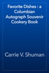 Favorite Dishes  A Columbian Autograph Souvenir Cookery Book