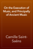 Camille Saint-Saëns - On the Execution of Music, and Principally of Ancient Music artwork