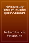 Weymouth New Testament In Modern Speech Colossians