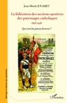 La Fdration Des Sections Sportives Des Patronages Catholiques 1898-1998
