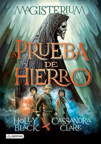 Cassandra Clare & Holly Black - Magisterium 1. La Prueba de Hierro (Edición mexicana)