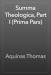 Summa Theologica, Part I (Prima Pars)