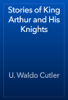 U. Waldo Cutler - Stories of King Arthur and His Knights artwork