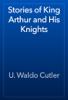 U. Waldo Cutler - Stories of King Arthur and His Knights artwork