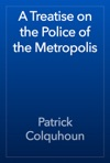 A Treatise On The Police Of The Metropolis
