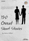 120 Great Short Stories