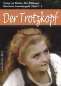 Der Trotzkopf - Gesamtausgabe (Band 1 - 4): Der Trotzkopf, Trotzkopfs Brautzeit, Aus Trotzkopfs Ehe, Trotzkopf als Großmutter (Illustriert)
