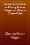 Further Adventures Of Quincy Adams Sawyer And Mason Corner Folks