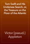 Tom Swift And His Undersea Search Or The Treasure On The Floor Of The Atlantic