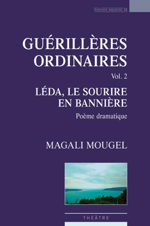 Guérillères ordinaires, vol.2 : Léda, le sourire en bannière - Magali Mougel