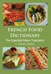 French Food Dictionary The Essential Menu Translator