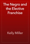 The Negro And The Elective Franchise