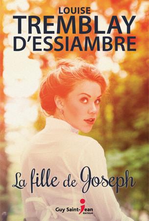 La fille de Joseph - Louise Tremblay d'Essiambre