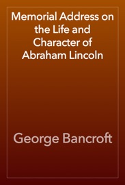 Memorial Address On The Life And Character Of Abraham Lincoln