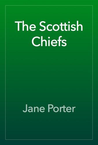 Jane Porter - The Scottish Chiefs