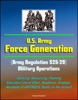 U.S. Army Force Generation (Army Regulation 525-29) Military Operations - Sourcing, Resourcing, Planning, Execution Line Of Effort, Readiness, Strategic Necessity Of ARFORGEN, Boots On The Ground