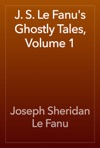 J S Le Fanus Ghostly Tales Volume 1