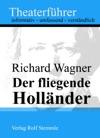 Der Fliegende Hollnder - Theaterfhrer Im Taschenformat Zu Richard Wagner