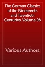 The German Classics Of The Nineteenth And Twentieth Centuries, Volume 08
