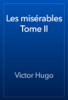 Victor Hugo - Les misГ©rables Tome II artwork