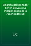 Biografia Del Libertador Simon Bolvar O La Independencia De La America Del Sud