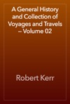 A General History And Collection Of Voyages And Travels  Volume 02