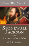 Stonewall Jackson And The American Civil War Civil War Classics
