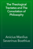 Anicius Manlius Severinus Boethius - The Theological Tractates and The Consolation of Philosophy artwork