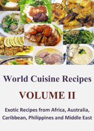World Cuisine Recipes: Volume II - Exotic Recipes from Africa, Australia, Caribbean, Philippines and Middle East