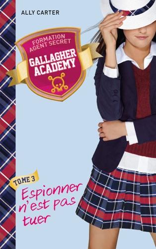 Gallagher Academy 3 - Espionner n'est pas tuer