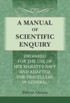 A Manual Of Scientific Enquiry Prepared For The Use Of Her Majestys Navy And Adapted For Travellers In General