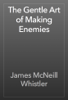 James McNeill Whistler - The Gentle Art of Making Enemies  artwork