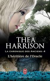 LA CHRONIQUE DES ANCIENS (TOME 4) - LHéRITIèRE DE LORACLE