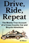 Drive Ride Repeat The Mostly-True Account Of A Cross-Country Car And Bicycle Adventure