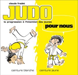 Judo pour nous - Volume 1 : ceinture blanche et ceinture jaune