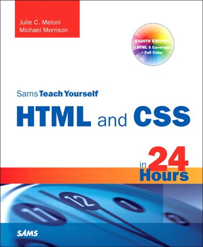 Sams Teach Yourself HTML and CSS in 24 Hours Includes New HTML 5 Coverage 8e