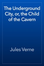 The Underground City, or, the Child of the Cavern