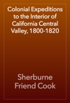 Colonial Expeditions To The Interior Of California Central Valley 1800-1820