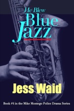 He Blew Blue Jazz: Book #4 In The Mike Montego Series