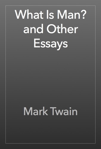 Mark Twain - What Is Man? and Other Essays