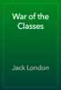 Jack London - War of the Classes artwork