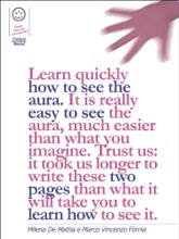 Learn quickly how to see the aura. It is really easy to see the aura, much easier than what you imagine. Trust us: it took us longer to write these two pages than what it will take you to learn how to see it.