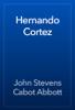 John Stevens Cabot Abbott - Hernando Cortez artwork