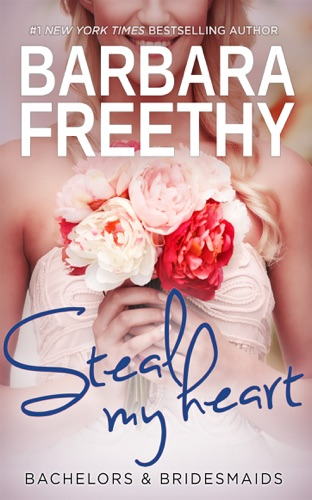 Barbara Freethy - Steal My Heart (Bachelors & Bridesmaids #2)