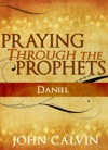 Praying Through The Prophets Daniel